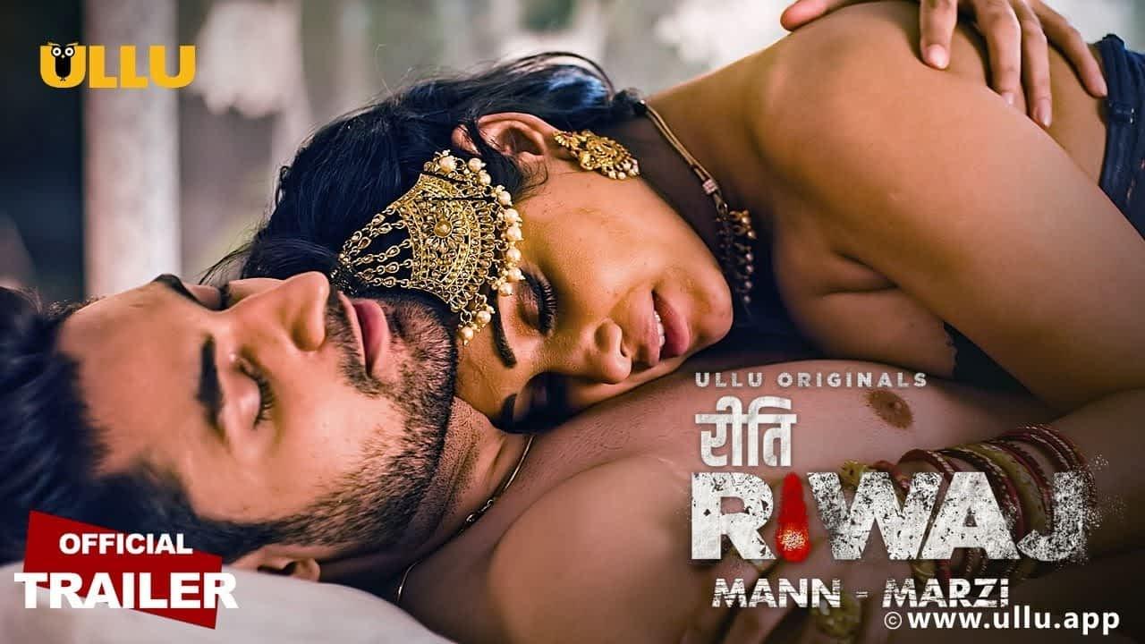 Ullu Original Riti Riwaz Mann Marzi 2021 Web Series All Episodes, Complete Review, Star Cast, Release Date, HD Trailer & More!