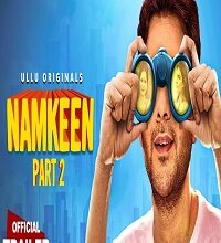 Namkeen-Part-2-ULLU-Web-Series-Review-All-Episodes-for-download-Star-Cast-Story-Release-Date-HD-Trailer-More